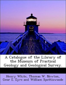 A Catalogue of the Library of the Museum of Practical Geology an