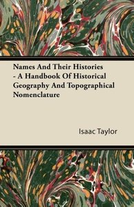 Names And Their Histories - A Handbook Of Historical Geography A