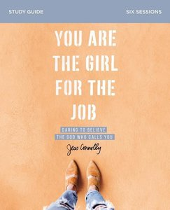 You Are the Girl for the Job Study Guide: Daring to Believe the