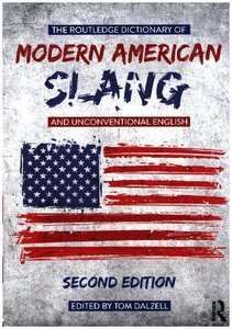 The Routledge Dictionary of Modern American Slang and Unconventi