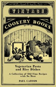 Vegetarian Pasta and Rice Dishes - A Collection of Old-Time Reci