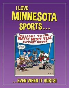 I Love Minnesota Sports: A]even When It Hurts!