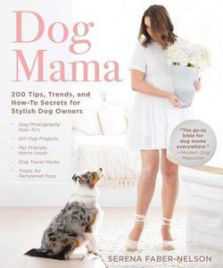 Dog Mama: 200+ Tips, Trends, and How-To Secrets for Stylish Dog
