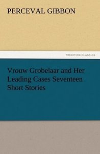 Vrouw Grobelaar and Her Leading Cases Seventeen Short Stories