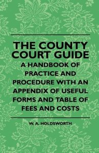 The County Court Guide - A Handbook Of Practice And Procedure Wi