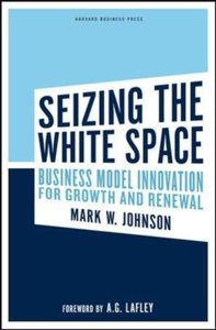 Seizing the White Space: Business Model Innovation for Growth an