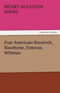Four Americans Roosevelt, Hawthorne, Emerson, Whitman