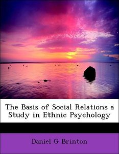 The Basis of Social Relations a Study in Ethnic Psychology
