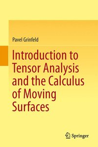 Introduction to Tensor Analysis and the Calculus of Moving Surfa