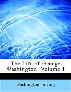 The Life of George Washington Volume 1