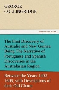 The First Discovery of Australia and New Guinea Being The Narrat