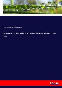 A Treatise on the Social Compact or the Principles of Politic La