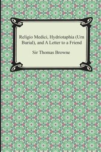 Religio Medici, Hydriotaphia (Urn Burial), and a Letter to a Fri