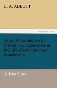 Seven Wives and Seven Prisons, Or, Experiences in the Life of a