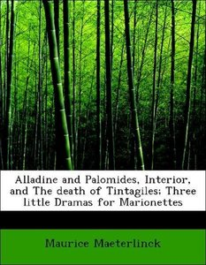 Alladine and Palomides, Interior, and The death of Tintagiles; T