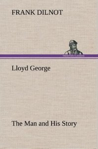 Lloyd George The Man and His Story