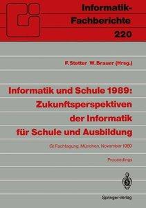 Informatik und Schule 1989: Zukunftsperspektiven der Informatik