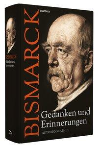 Otto von Bismarck - Gedanken und Erinnerungen