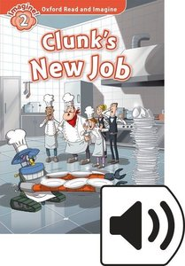 Oxford Read and Imagine: Level 2. Clunk\'s New Job Audio Pack
