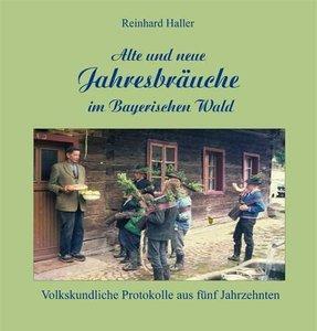 Alte und neue Jahresbräuche im Bayerischen Wald