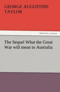 The Sequel What the Great War will mean to Australia