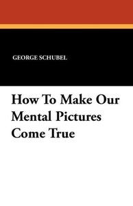 How To Make Our Mental Pictures Come True