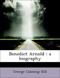 Benedict Arnold : a biography