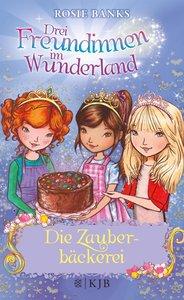 Drei Freundinnen im Wunderland. Die Zauberbäckerei