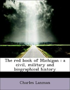 The red book of Michigan : a civil, military and biographical hi