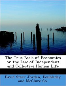 The True Basis of Economics or the Law of Independent and Collec
