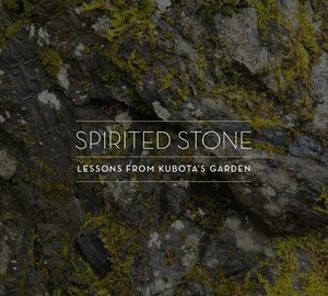 Spirited Stone: Lessons from Kubota\'s Garden