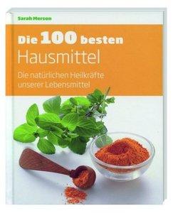 Die 100 besten Hausmittel - Die natürlichen Heilkräfte unserer L
