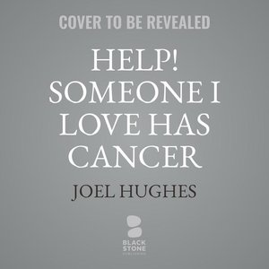 Help! Someone I Love Has Cancer: How You Can Really Make a Diffe