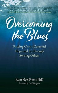 Overcoming the Blues: Finding Christ-Centered Hope and Joy Throu