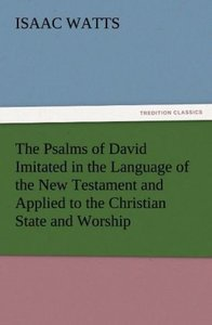 The Psalms of David Imitated in the Language of the New Testamen