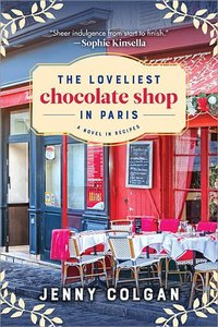 The Loveliest Chocolate Shop in Paris: A Novel in Recipes