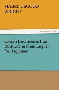 Citizen Bird Scenes from Bird-Life in Plain English for Beginner