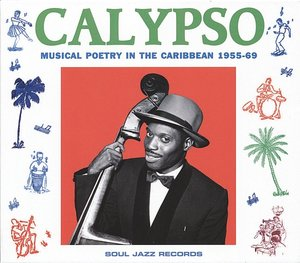Calypso:Musical Poetry In The Caribbean 1955-69