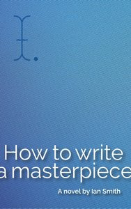 How to Write a Masterpiece