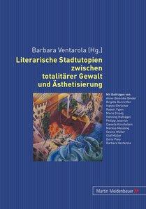 Literarische Stadtutopien zwischen totalitärer Gewalt und Ästhet