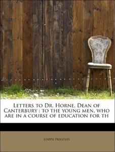 Letters to Dr. Horne, Dean of Canterbury : to the young men, who