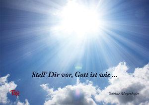 """""""Stell Dir vor, Gott ist wie...."""""""
