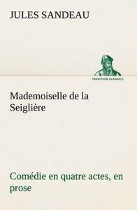 Mademoiselle de la Seiglière Comédie en quatre actes, en prose