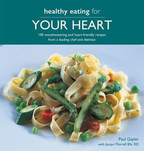 Healthy Eating for Your Heart: 100 Moouthwatering and Heart-Frie