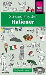 So sind sie, die Italiener Die Fremdenversteher von Reise Know-H