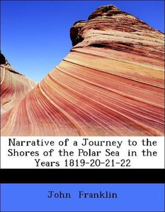 Narrative of a Journey to the Shores of the Polar Sea in the Ye