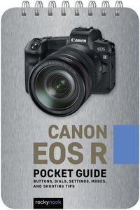 Canon EOS R: Pocket Guide: Buttons, Dials, Settings, Modes, and