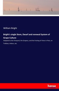 Bright\'s single Stem, Dwarf and renewal System of Grape Culture