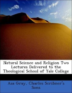 Natural Science and Religion Two Lectures Delivered to the Theol