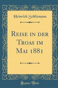 Reise in der Troas im Mai 1881 (Classic Reprint)